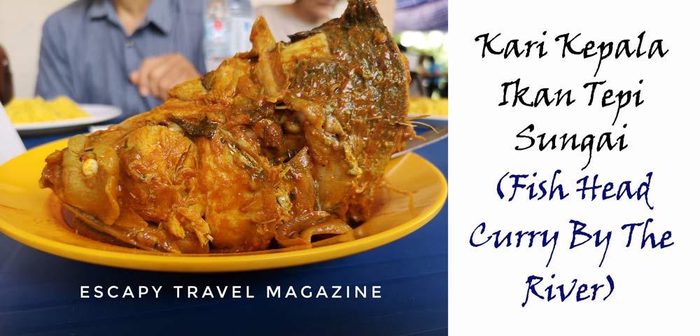 escapy travel, escapy travel magazine, escapy magazine, travel magazine, where to go, holiday places, travel magazines, travel places, places to visit, where to go, where to eat, what to eat, recommended places to eat, food places, foodies recommendation, food recommendations, places to eat, places to eat in Selangor, where to eat in Selangor, places to eat in Klang, where to eat in klang, recommended places to eat in klang, curry fish head in Klang, best places to eat in klang, kari ikan tepi sungai,